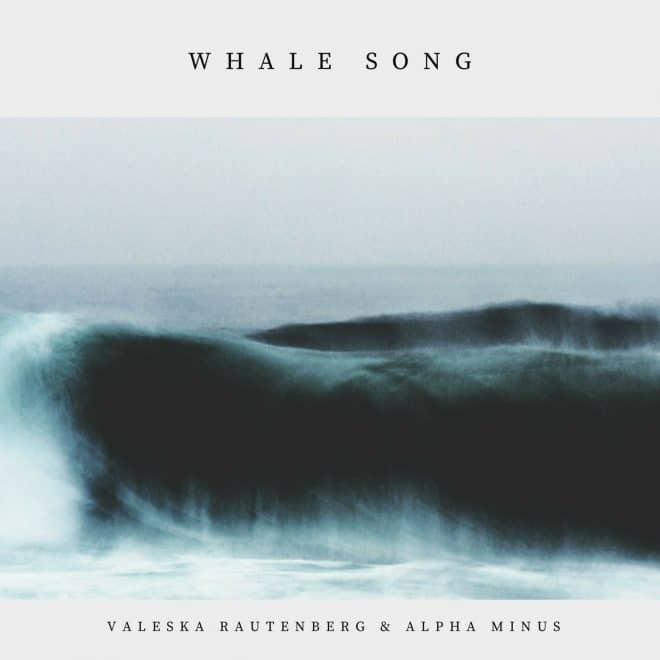 Whale Song - Valeska Rautenberg & Alpha Minus