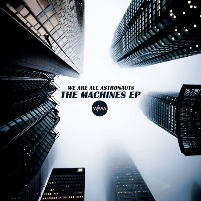 We Are All Astronauts - The Machines