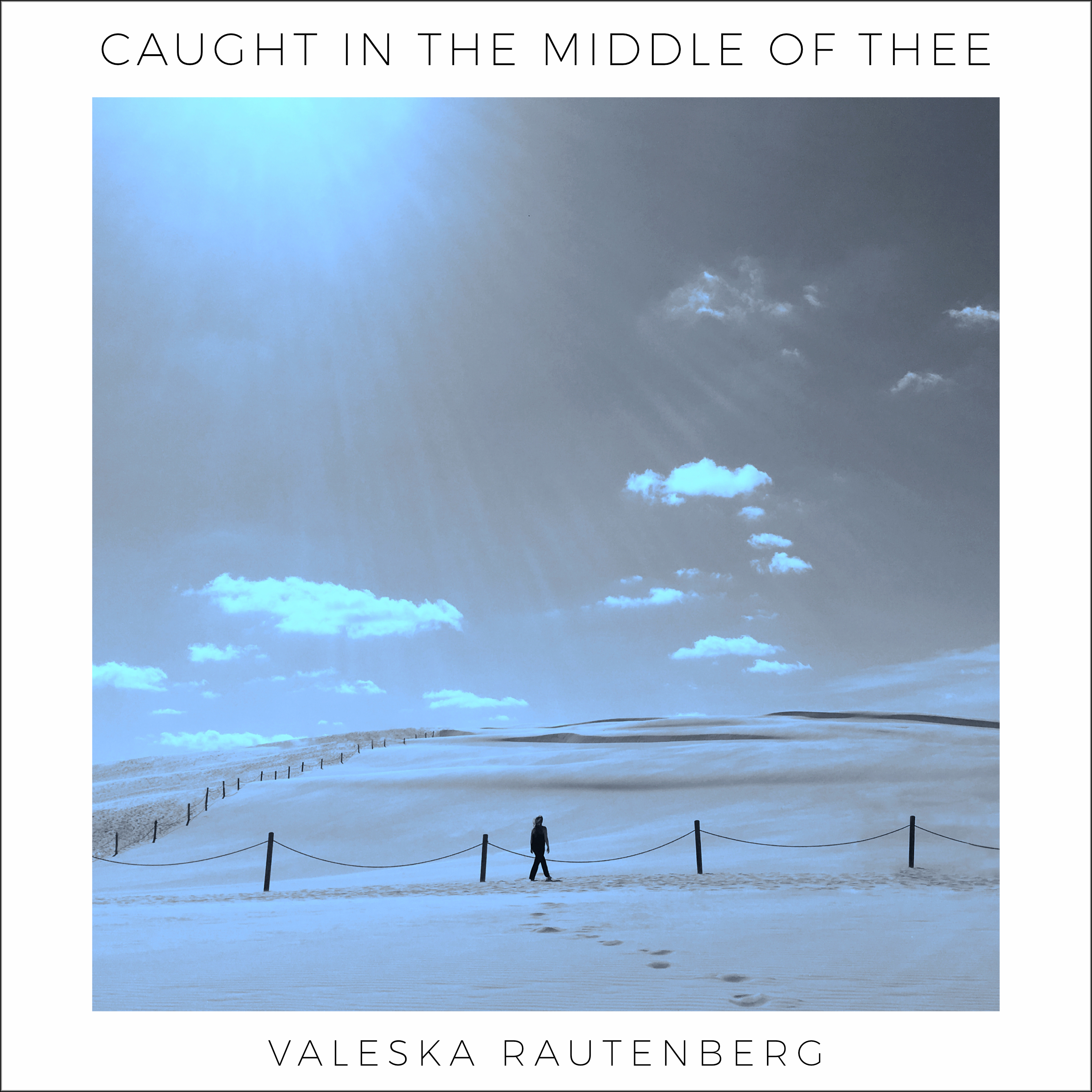 Caught In The Middle Of Thee - Valeska Rautenberg